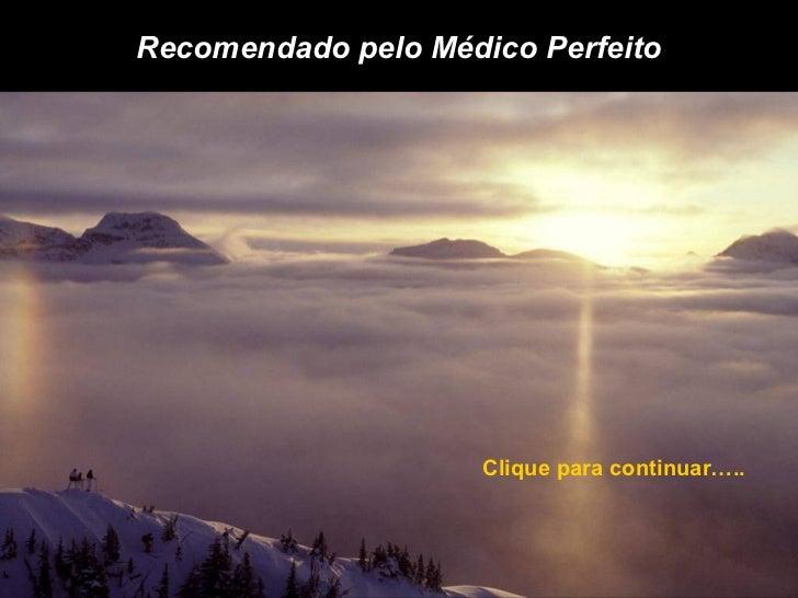 Recomendado pelo Médico Perfeito Clique para continuar…..