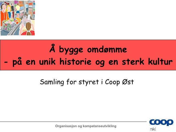 Omdømmebygging gjennom filosofi og kultur Samling for styret i Coop Øst   Å bygge omdømme - på en unik historie og en ster...