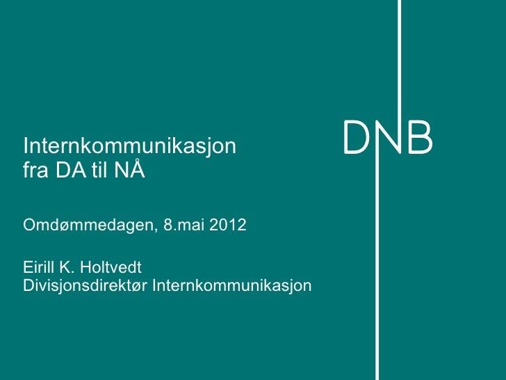 Internkommunikasjonfra DA til NÅOmdømmedagen, 8.mai 2012Eirill K. HoltvedtDivisjonsdirektør Internkommunikasjon