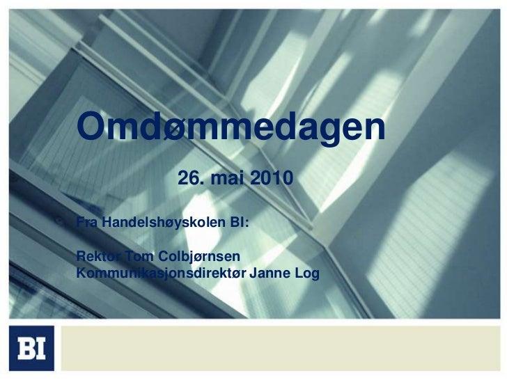 Omdømmedagen26. mai 2010Fra Handelshøyskolen BI:Rektor Tom ColbjørnsenKommunikasjonsdirektør Janne Log<br />