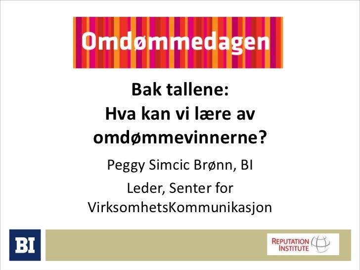 Bak tallene: Hva kan vi lære av omdømmevinnerne?<br />Peggy Simcic Brønn, BI<br />Leder, Senter for VirksomhetsKommunikasj...