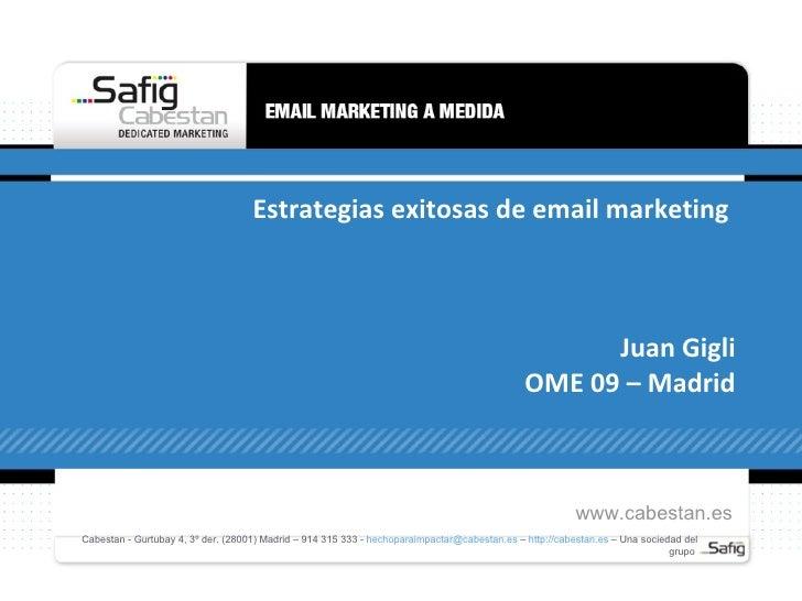 Estrategias exitosas de email marketing  Juan Gigli OME 09 – Madrid Cabestan - Gurtubay 4, 3º der. (28001) Madrid – 914 31...