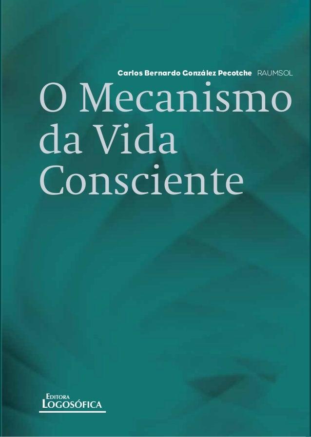 O Mecanismo da Vida Consciente OMecanismodaVidaConsciente Carlos Bernardo González Pecotche RAUMSOL CarlosBernardoGonzález...