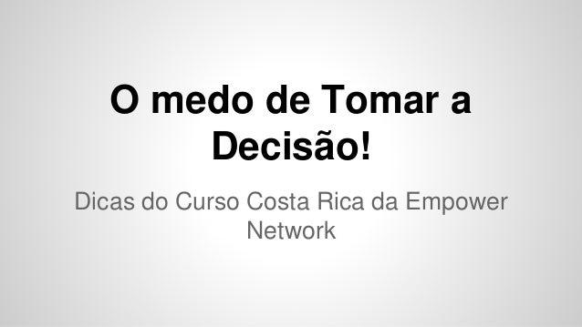 O medo de Tomar a Decisão! Dicas do Curso Costa Rica da Empower Network