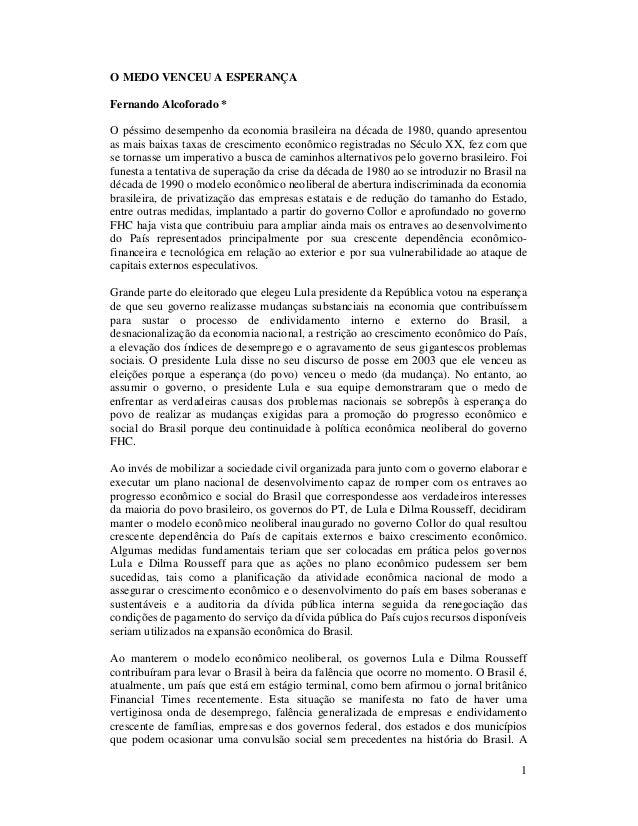 1 O MEDO VENCEU A ESPERANÇA Fernando Alcoforado * O péssimo desempenho da economia brasileira na década de 1980, quando ap...