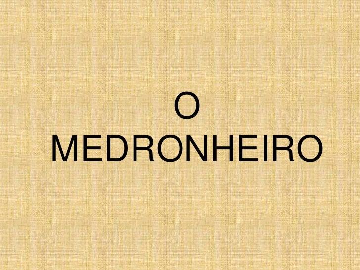 O MEDRONHEIRO