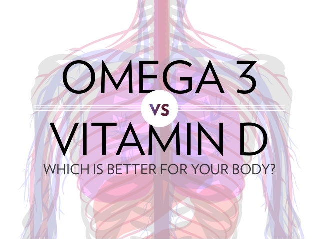 OMEGA 3 VITAMIN DWHICH IS BETTER FOR YOUR BODY?