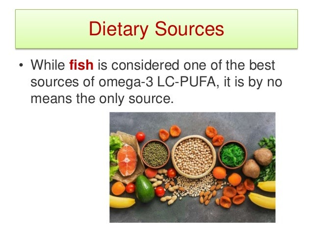 Dietary Sources • Fish • Marine species, especially from cold waters, contain high amounts of LC-PUFA's . • A recent syste...