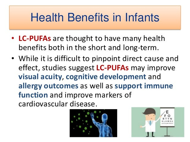 • Infant intake of LC-PUFA's and their precursors is derived from maternal diet or body stores. • Additionally, LC-PUFA me...