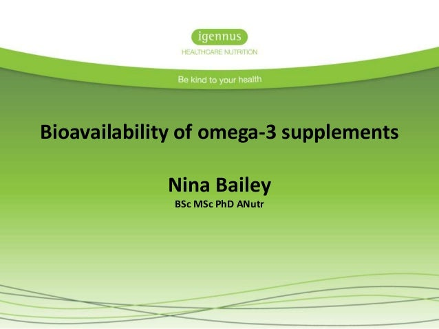 Bioavailability of omega-3 supplements Nina Bailey BSc MSc PhD ANutr