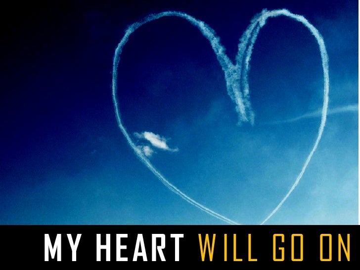 MY HEART W ILL GO ON