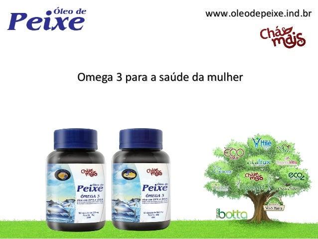 www.oleodepeixe.ind.brOmega 3 para a saúde da mulher