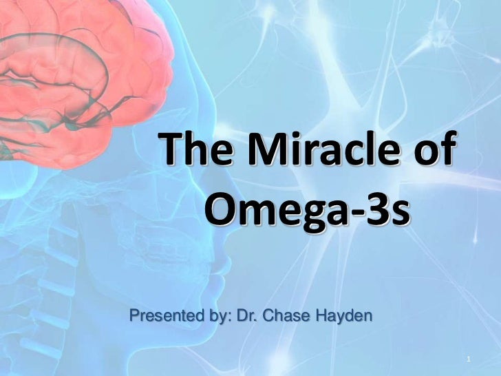 The Miracle of Omega-3s<br />Presented by: Dr. Chase Hayden<br />1<br />