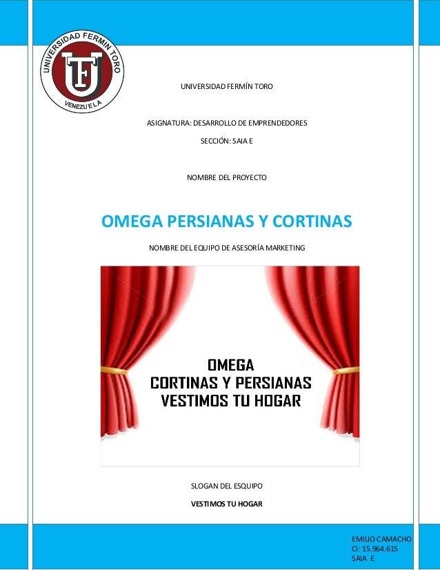 UNIVERSIDAD FERMÍN TORO  ASIGNATURA: DESARROLLO DE EMPRENDEDORES SECCIÓN: SAIA E  NOMBRE DEL PROYECTO  OMEGA PERSIANAS Y C...