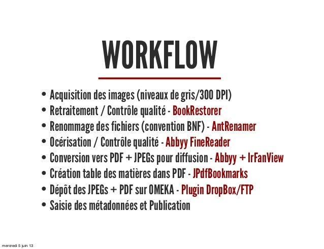 WORKFLOW• Acquisition des images (niveaux de gris/300 DPI)• Retraitement / Contrôle qualité - BookRestorer• Renommage des ...