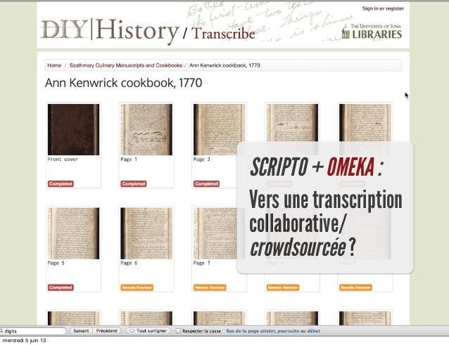 SCRIPTO + OMEKA :Vers une transcriptioncollaborative/crowdsourcée ?mercredi 5 juin 13