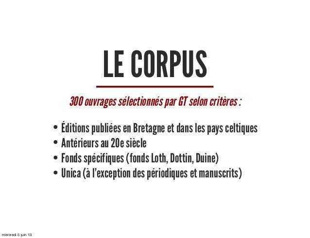 LE CORPUS300 ouvrages sélectionnés par GT selon critères :• Éditions publiées en Bretagne et dans les pays celtiques• Anté...