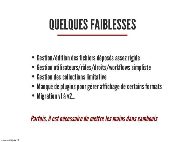 QUELQUES FAIBLESSES• Gestion/édition des fichiers déposés assez rigide• Gestion utilisateurs/rôles/droits/workflows simpli...