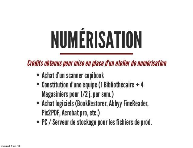 NUMÉRISATIONCrédits obtenus pour mise en place d'un atelier de numérisation• Achat d'un scanner copibook• Constitution d'u...