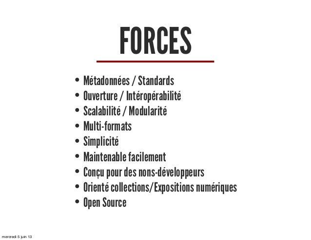 FORCES• Métadonnées / Standards• Ouverture / Intéropérabilité• Scalabilité / Modularité• Multi-formats• Simplicité• Mainte...