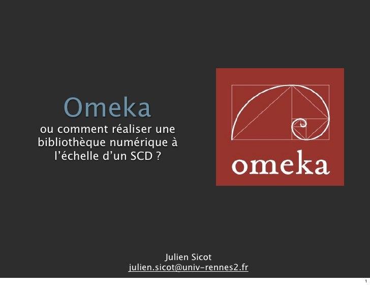 Omekaou comment réaliser unebibliothèque numérique à   l'échelle d'un SCD ?                         Julien Sicot          ...