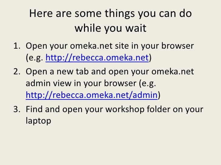 Here are some things you can do            while you wait1. Open your omeka.net site in your browser   (e.g. http://rebecc...