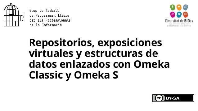 Repositorios, exposiciones virtuales y estructuras de datos enlazados con Omeka Classic y Omeka S
