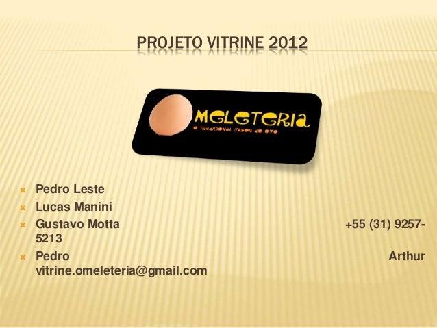 PROJETO VITRINE 2012   Pedro Leste   Lucas Manini   Gustavo Motta +55 (31) 9257-  5213   Pedro Arthur  vitrine.omelete...