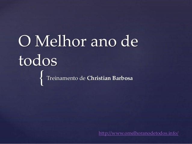 { O Melhor ano de todos Treinamento de Christian Barbosa http://www.omelhoranodetodos.info/