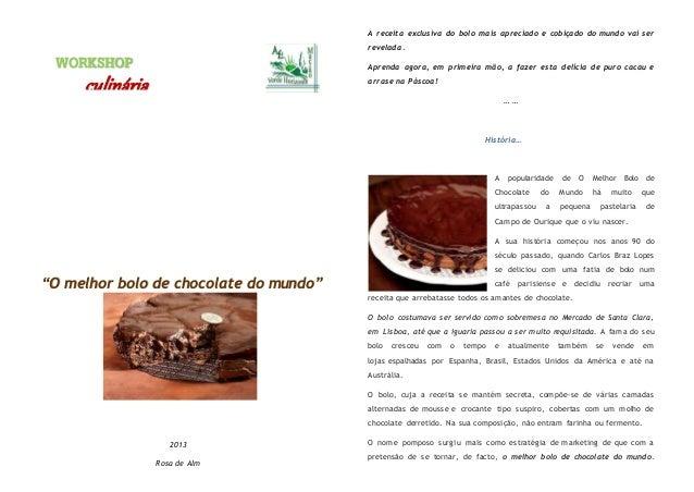 2013  Rosa de Alm  A receita exclusiva do bolo mais apreciado e cobiçado do mundo vai ser  revelada.  Aprenda agora, em pr...