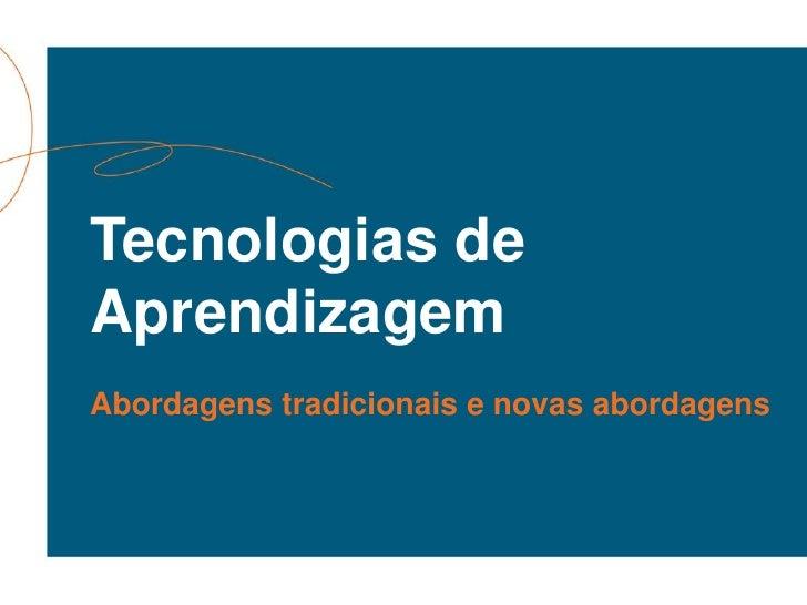Tecnologias deAprendizagemAbordagens tradicionais e novas abordagens