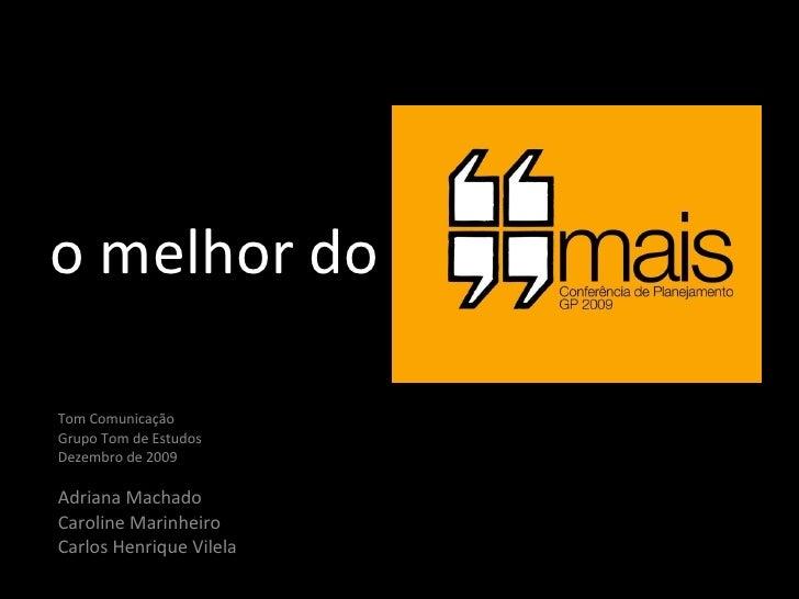 o melhor do  Tom Comunicação Grupo Tom de Estudos Dezembro de 2009 Adriana Machado Caroline Marinheiro Carlos Henrique Vil...