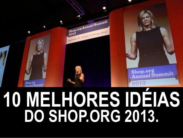 10 MELHORES IDÉIAS DO SHOP.ORG 2013.