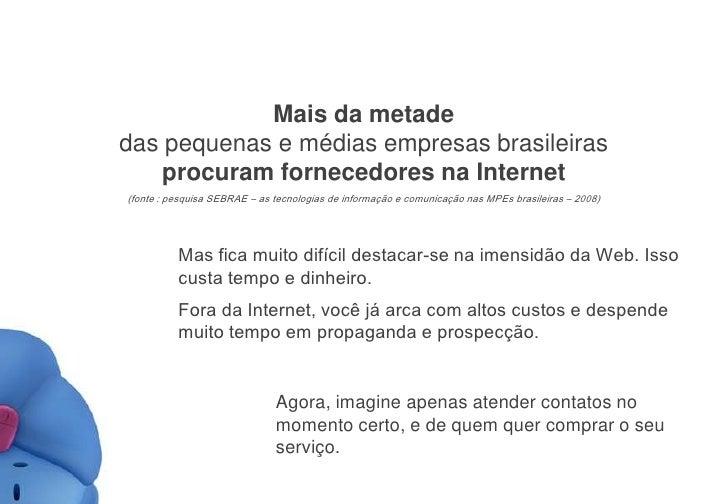 Mais da metade das pequenas e médias empresas brasileiras procuram fornecedores na Internet(fonte : pesquisa SEBRAE – as t...