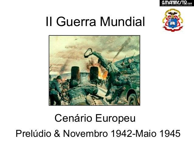 II Guerra MundialCenário EuropeuPrelúdio & Novembro 1942-Maio 1945