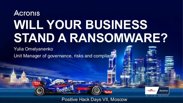 PROPRIETARY AND CONFIDENTIAL 1ACRONIS © 2017 WILL YOUR BUSINESS STAND A RANSOMWARE? Yulia Omelyanenko Unit Manager of gove...