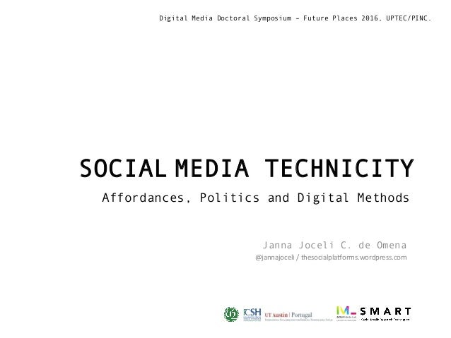 SOCIALMEDIA TECHNICITY Affordances, Politics and Digital Methods Janna Joceli C. de Omena @jannajoceli/thesocialpla0orm...