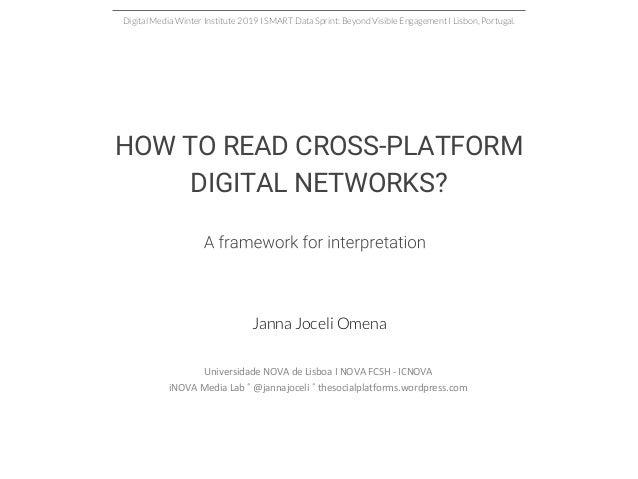 HOW TO READ CROSS-PLATFORM DIGITAL NETWORKS? Universidade NOVA de Lisboa I NOVA FCSH - ICNOVA iNOVA Media Lab ˚ @jannajoce...