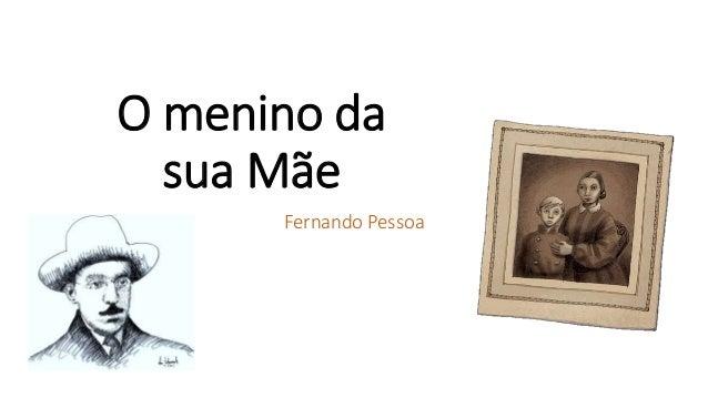 O menino da sua Mãe Fernando Pessoa