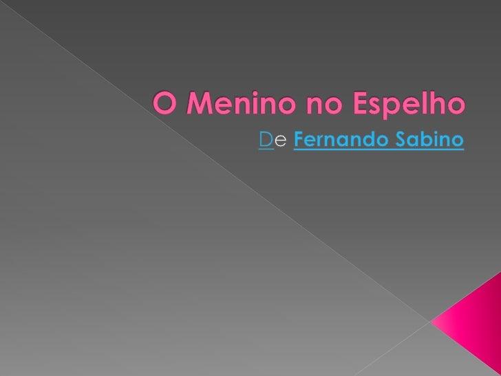 Autor :Fernando SabinoTitulo :O menino doespelhoEditora: RecordeEste livro vem enriquecera literatura brasileira comuma no...