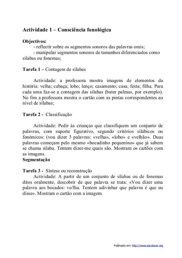 Publicado em: http://www.escolovar.org Actividade 1 – Consciência fonológica Objectivos: - reflectir sobre os segmentos so...