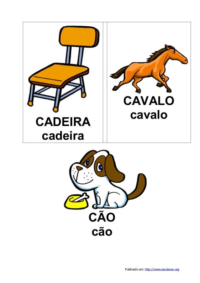 Publicado em: http://www.escolovar.org CADEIRA cadeira CAVALO cavalo CÃO cão
