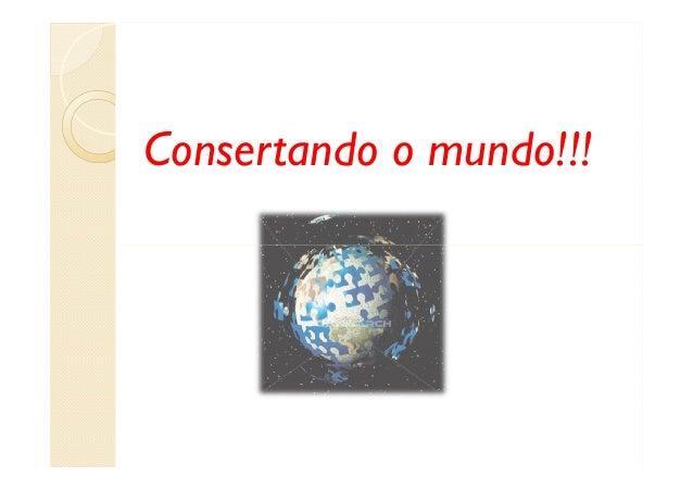 Consertando o mundo!!!
