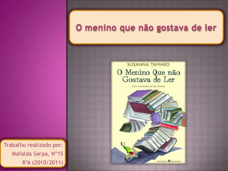 O menino que não gostava de lerTrabalho realizado por:   Mafalda Serpa, Nº15       8ºA (2010/2011)