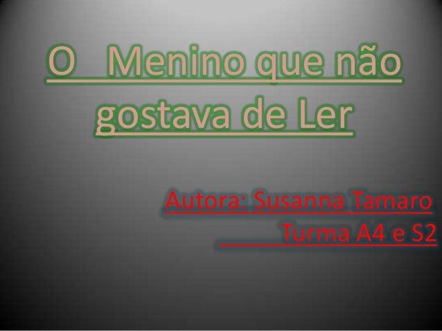 O Menino que não  gostava de Ler     Autora: Susanna Tamaro               Turma A4 e S2
