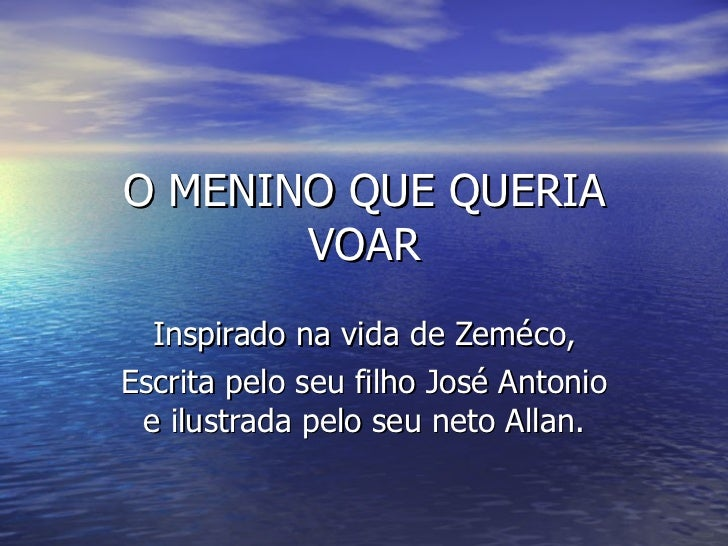 O MENINO QUE QUERIA VOAR Inspirado na vida de Zeméco, Escrita pelo seu filho José Antonio e ilustrada pelo seu neto Allan.