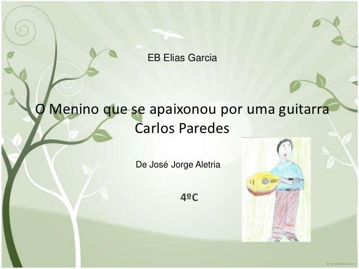 EB Elias GarciaO Menino que se apaixonou por uma guitarra              Carlos Paredes              De José Jorge Aletria  ...