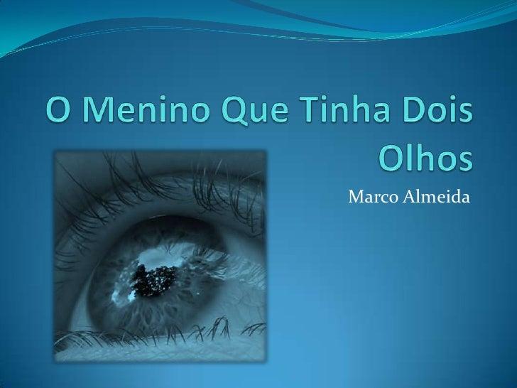 O Menino Que Tinha Dois Olhos<br />Marco Almeida<br />