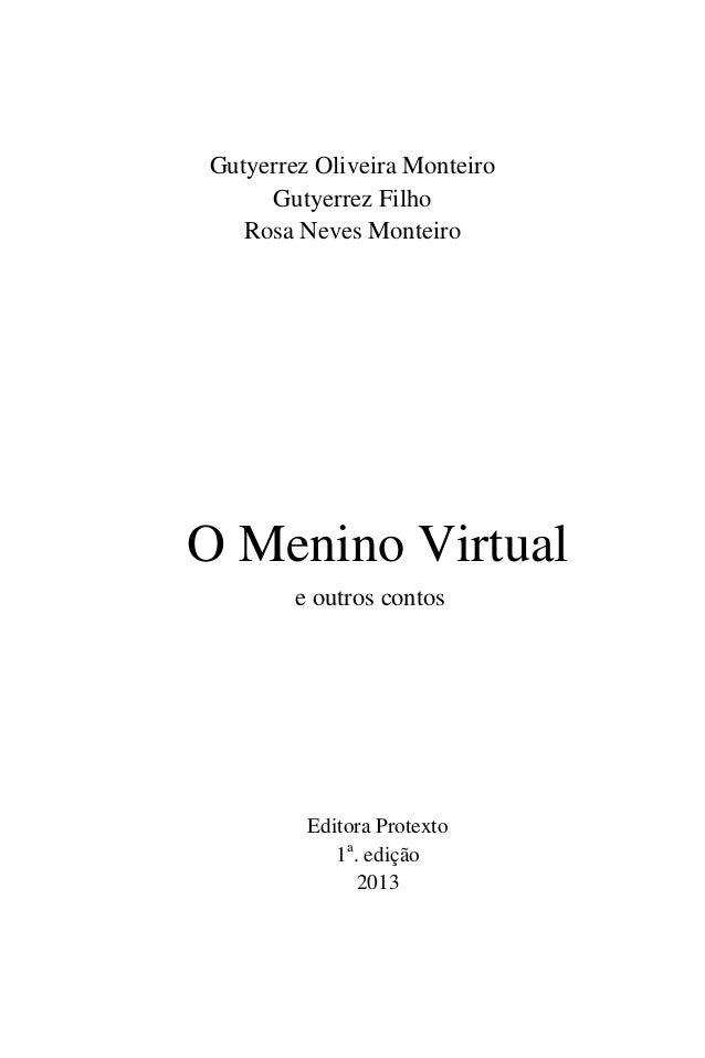 Gutyerrez Oliveira Monteiro Gutyerrez Filho Rosa Neves Monteiro O Menino Virtual e outros contos Editora Protexto 1a . edi...
