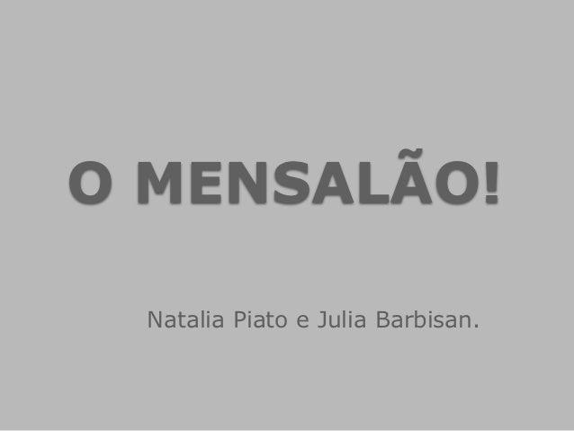 O MENSALÃO!  Natalia Piato e Julia Barbisan.